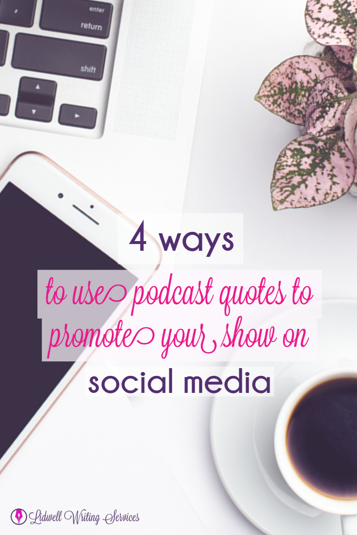 [Pinterest] 4 Ways to use Podcast Quotes to Promote Your Show on Social Media Copy.jpg