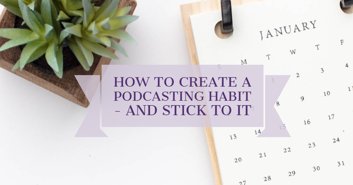 [Blog Post] How to Create a Podcasting Habit - and Stick To It.jpg