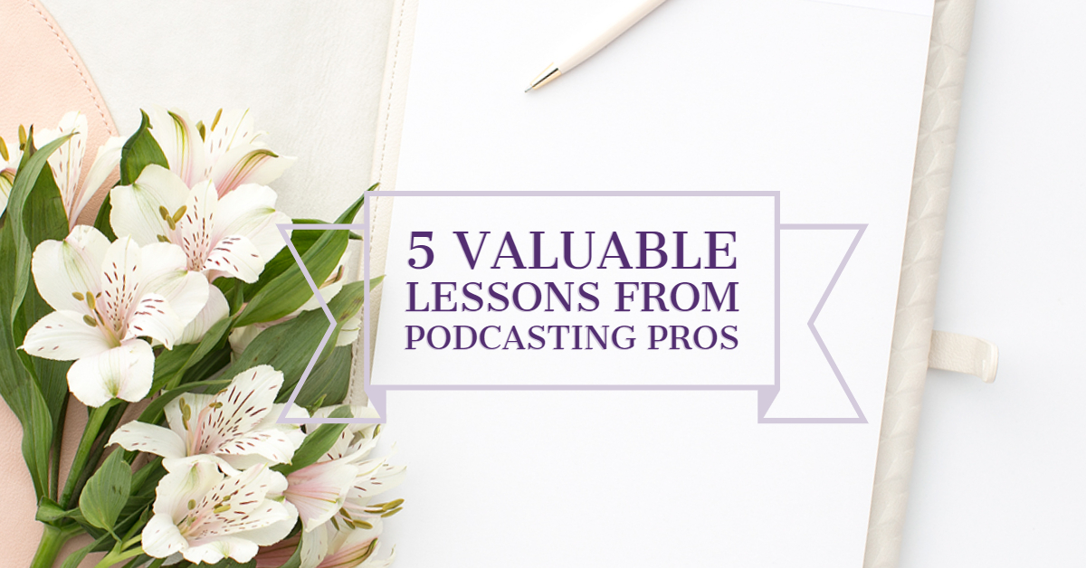 [Blog Post] 5 Valuable Lessons from Podcasting Pros.jpg