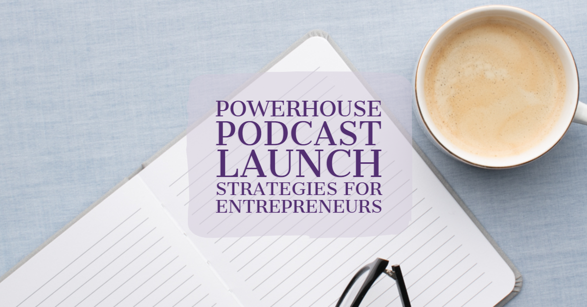 [Blog Post] Powerhouse Podcast Launch Strategies for Entrepreneurs.png