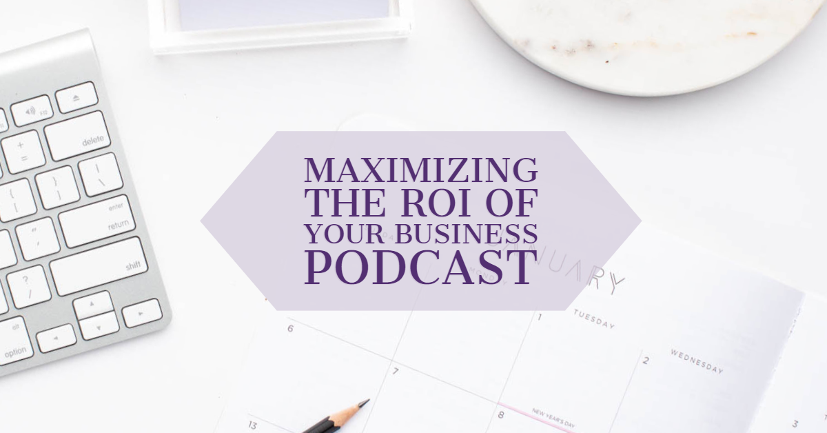 [Blog Post] Maximizing the ROI of Your Business Podcast.png
