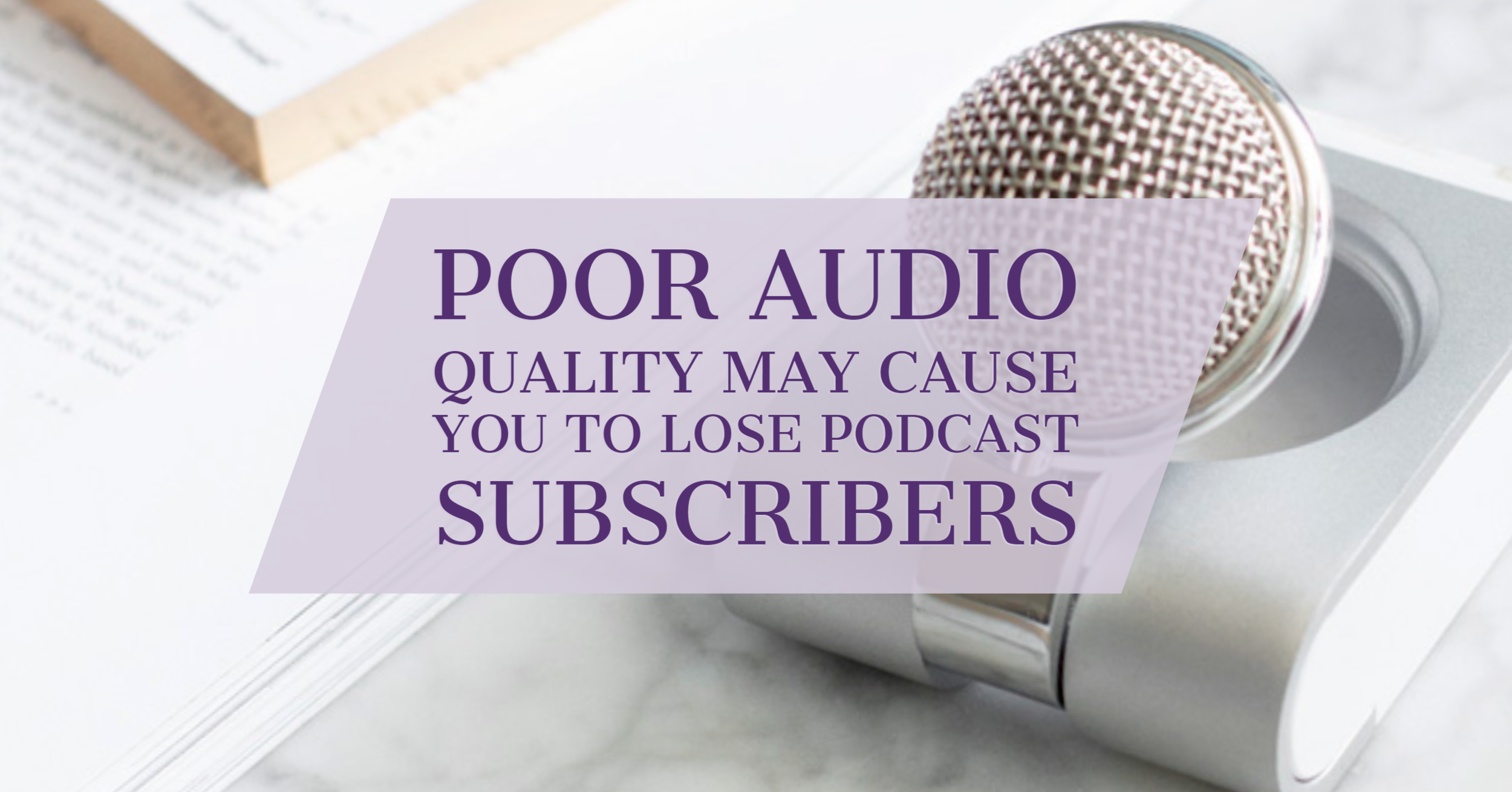 [Blog Post] Poor Audio Quality May Cause You to Lose Podcast Subscribers.png