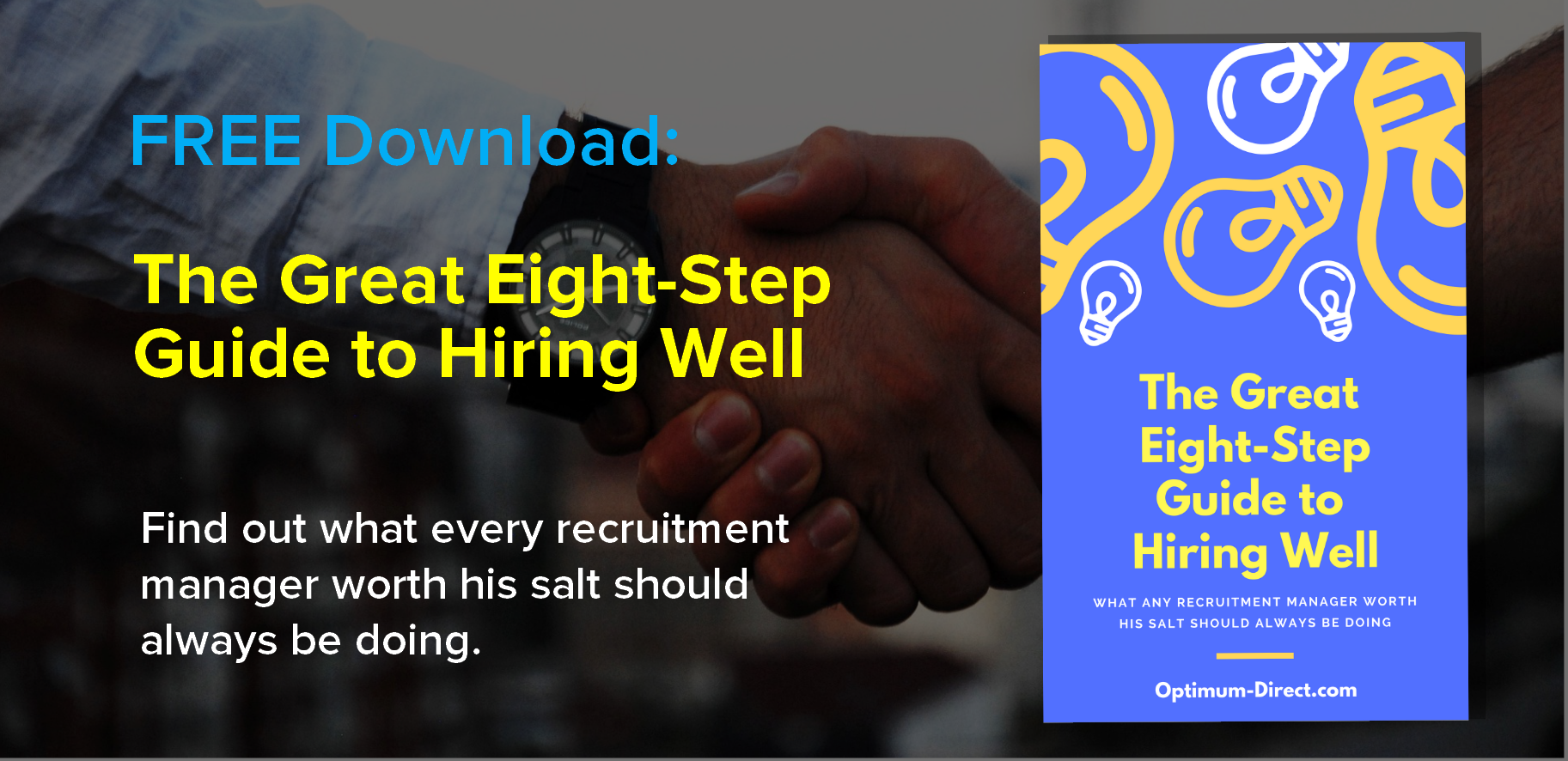 The Great Eight-Step Guide to Hiring Well - This document is a compendium of the best practices of cost-effective job recruitment worldwide, compiled by the Optimum Direct team in just one guide for your convenience and recruiting excellence.
