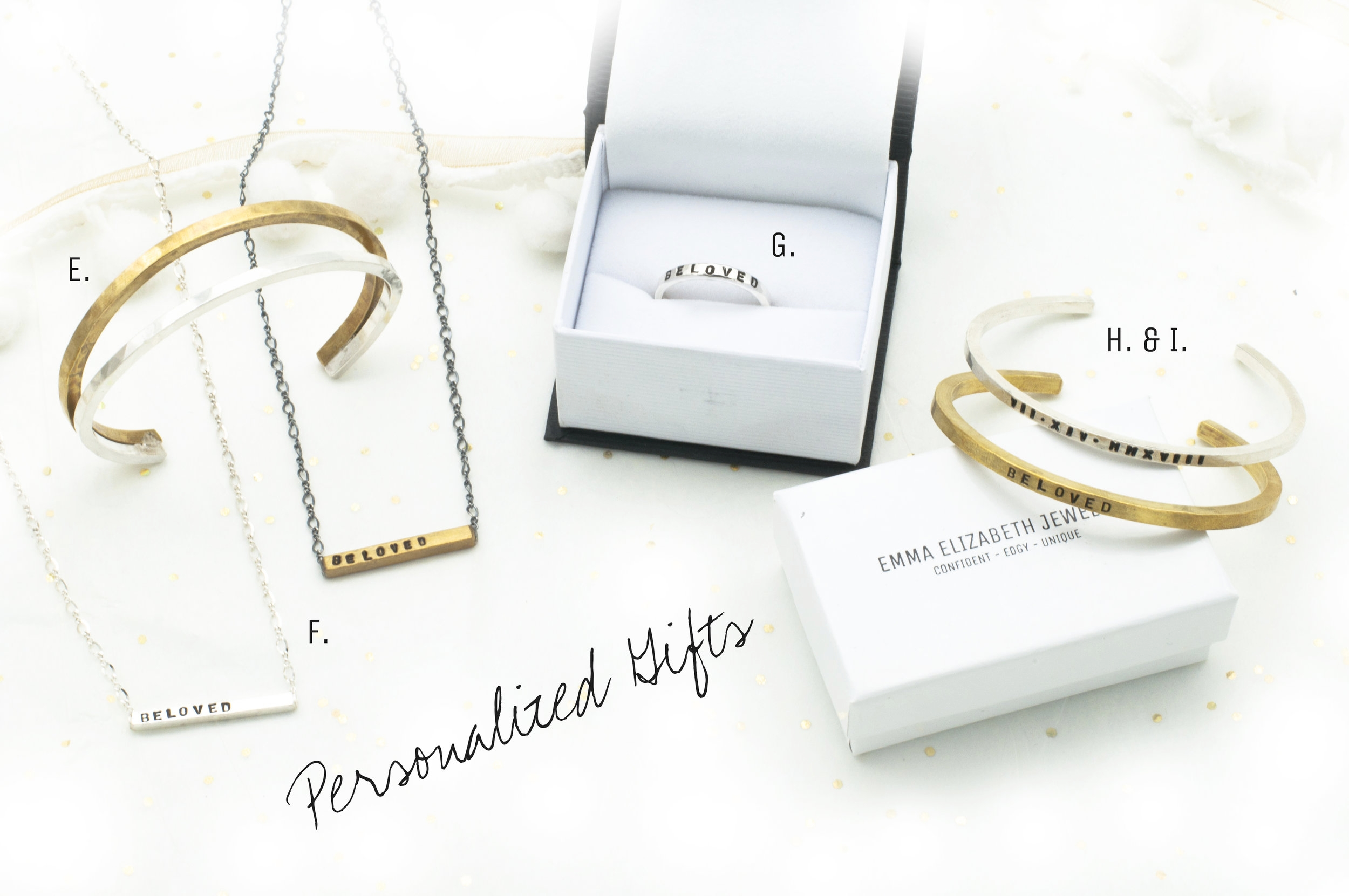 E.   Silver and Brass Cuff  $115+  F.   Beloved Necklace  $65  G.   Personalized Keepsake Ring  $75  H.   Personalized Sterling Silver Bar Cuff  $65  I.   Personalized Brass Bar Cuff  $45