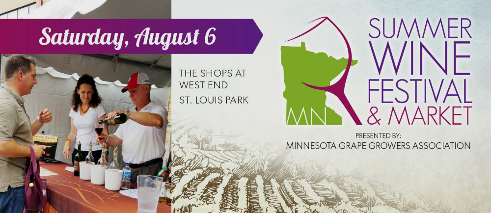 Saturday, 12 PM -- 5 PM        The Shops at West End      Saint Louis Park, MN         Come find out more at the Summer Wine Festival and Market put on by the Minnesota Grape Growers Association by tasting your way through 20+ wineries and cideries.    As a unique feature for Twin Cities wine events, those in attendance can purchase up to 6 bottles of wine, directly from the winery and 2 full glasses of wine.    Winemakers and grape growers will be on hand to tell you all about the growing wine scene.