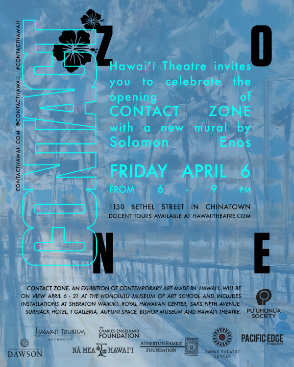 Hawaiʻi Theatre Opening Reception,Friday April 6  - 6 - 9 PMInside Hawaiʻi Theatre, 1130 Bethel Street in Chinatown.Join us for the opening of a new immersive mural by Solomon Enos, PA MA MUA, in conjunction with Contact Zone and First Fridays, on the second floor of the historic Hawaiʻi Theatre.