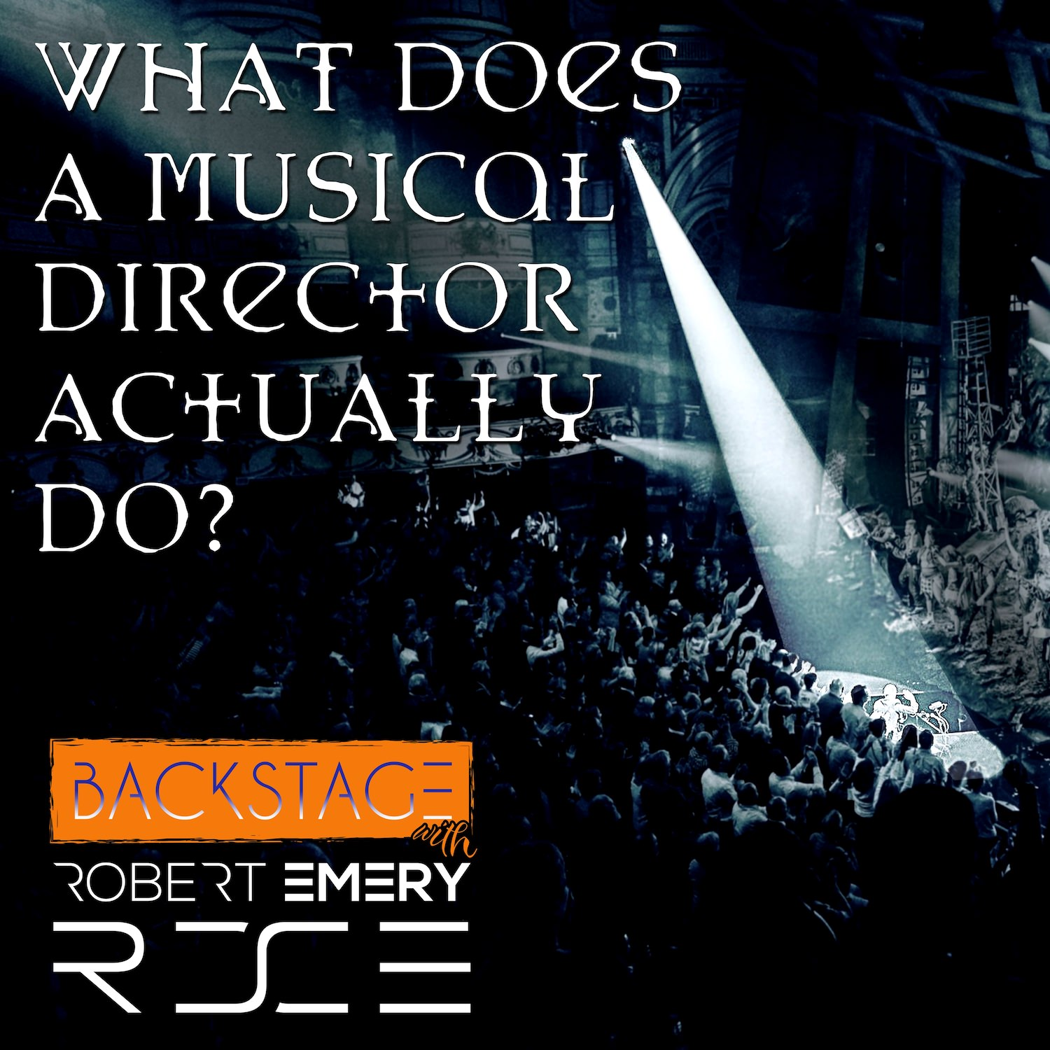 Robert Emery: What does a Musical Director actually do?