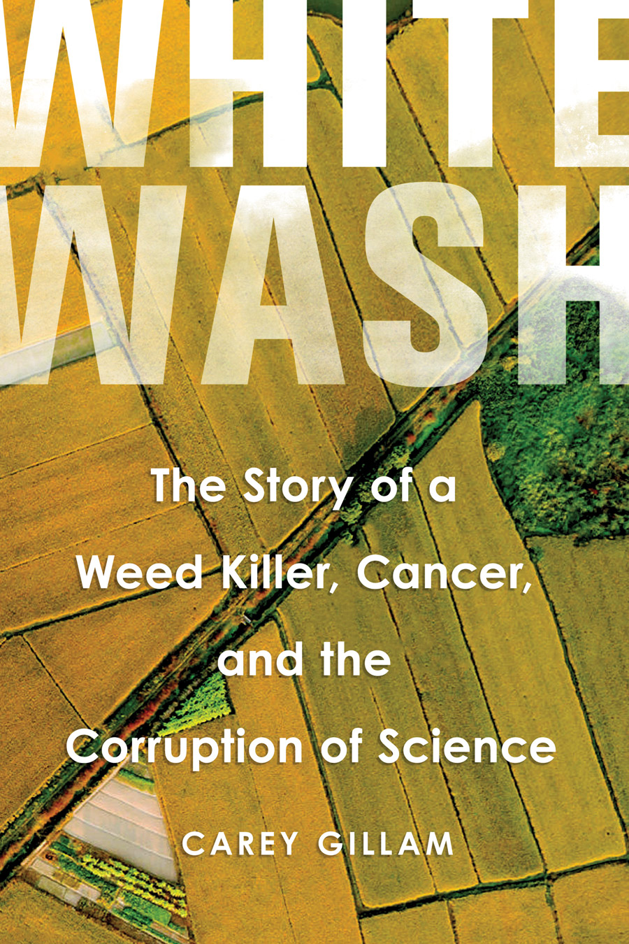"""""""Whitewash: The Story of a Weed Killer, Cancer, and the Corruption of Science"""" is available on Amazon and Barnes & Noble."""