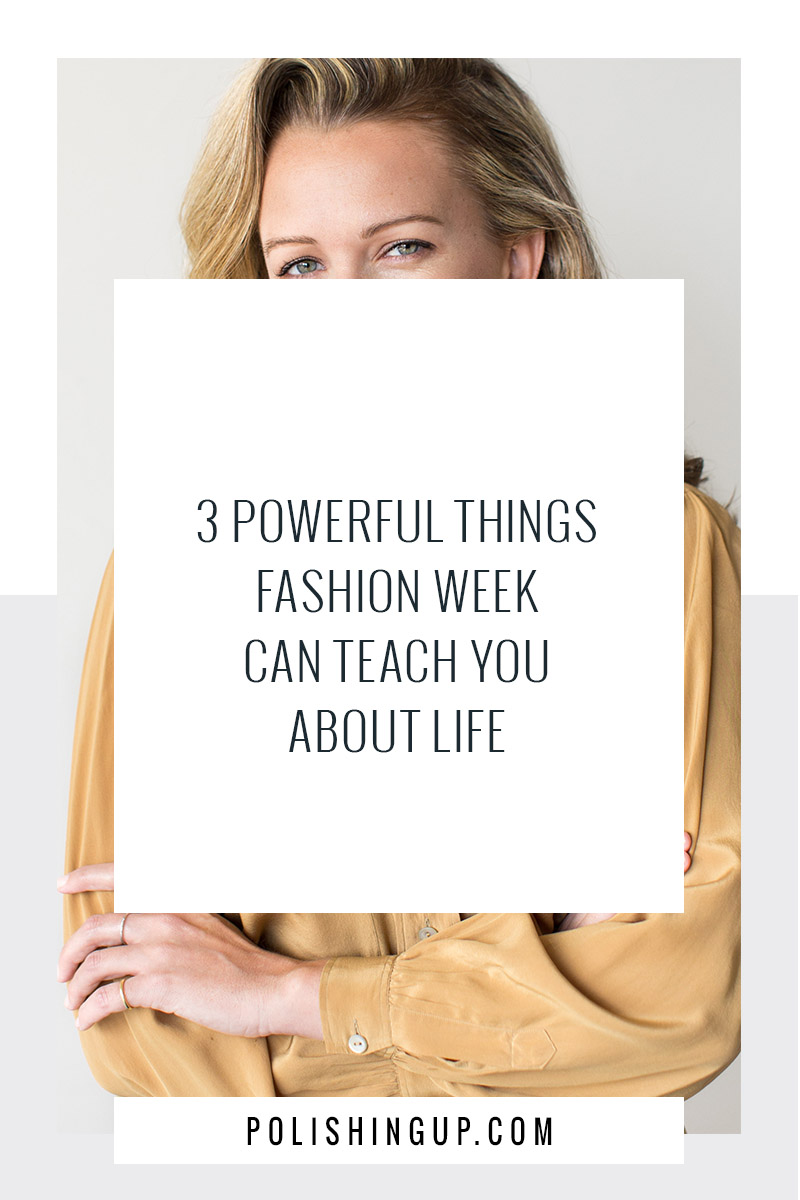 3 Powerful things fashion week can teach you about life - long text.jpg