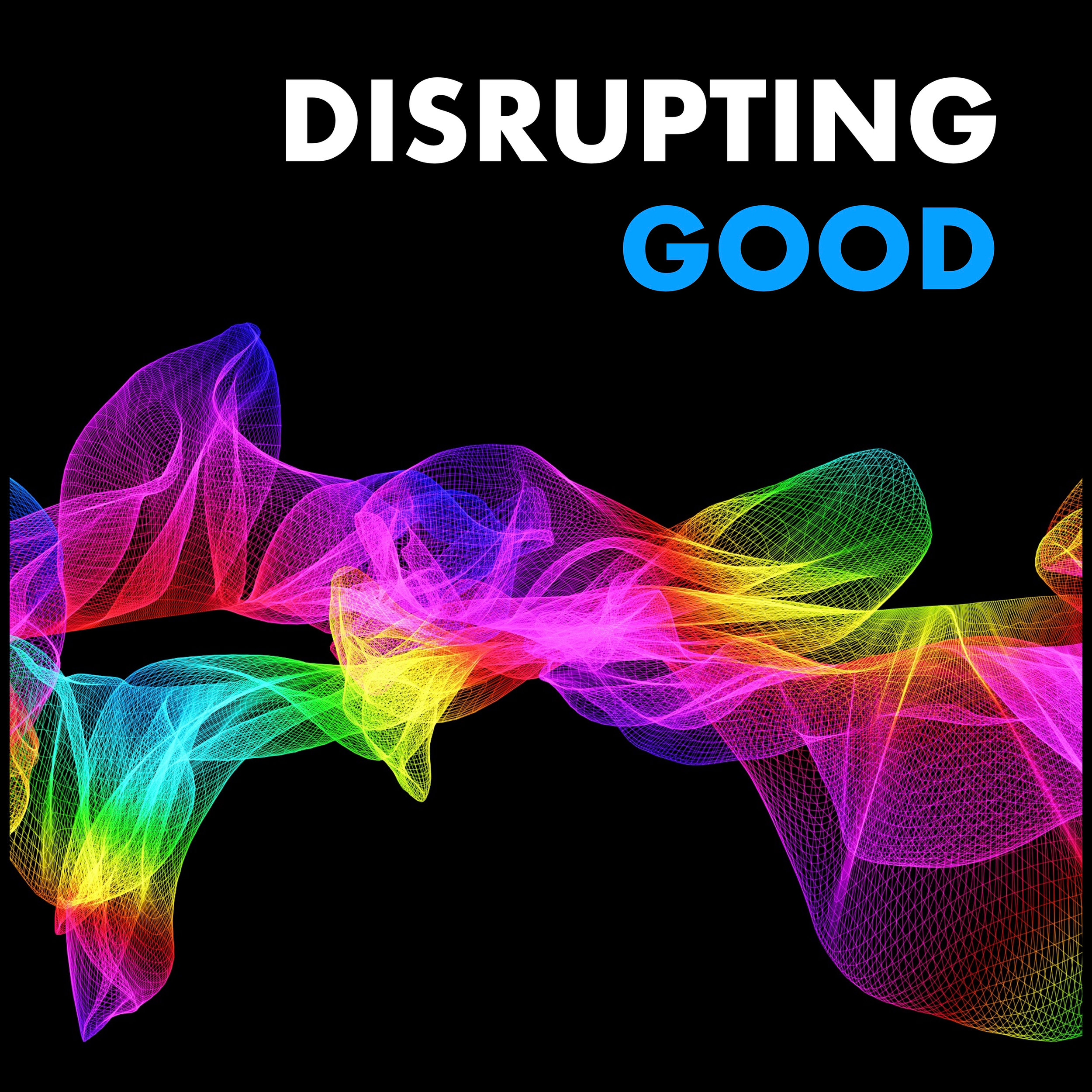 Disrupting Good - Podcast Artwork - Final - 3000x3000.jpg