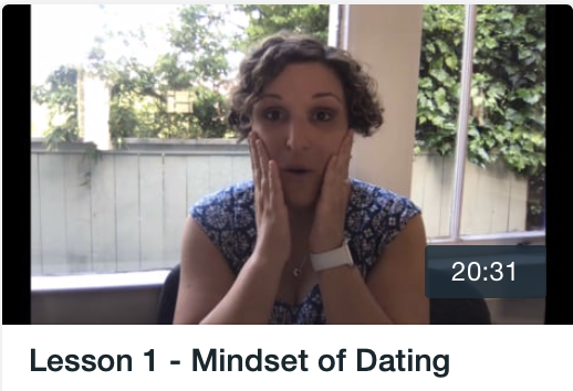 Watch this lesson first to learn how to get into the mindset of dating, gear up to feel attractive, and believe that you have the possibility of finding someone!