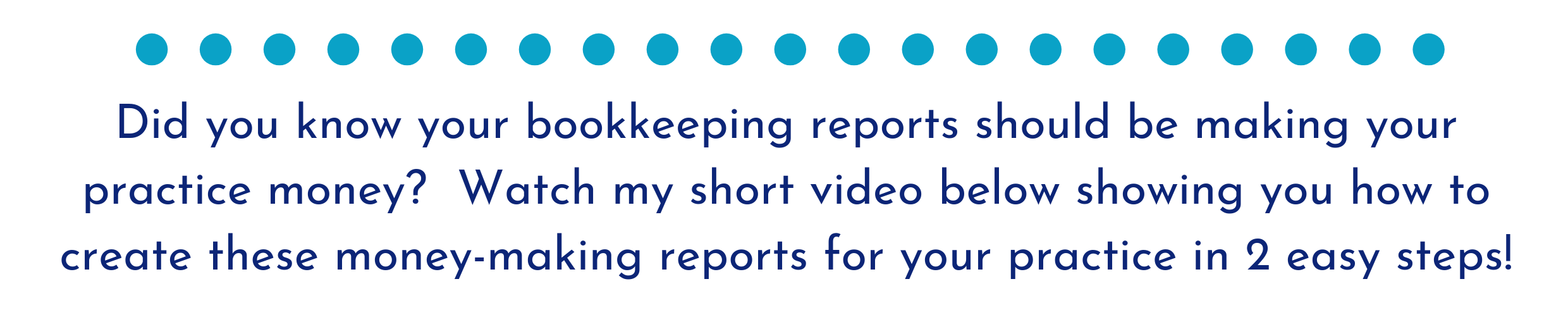 Did you know your bookkeeping reports should be making your practice money_ Watch my short video below showing you how to create these money-making reports for your practice in 2 easy steps! (2).png
