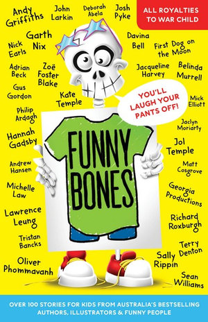 Funny Bones! - It's here! (Well, almost…) Literally a TONE of laugh-out-loud stories, jokes, illustrations, comics and more from Australia's best writers and illustrators. We've got everyone from Andy Griffiths, Matt Cosgrove, Sally Rippin, Tristan Banks and of course… US! This book isn't just funny it's also good. Really good. All royalties from this ripper go to WarChild. They're an awesome charity that help support kids who live in war zones. We're really passionate about connecting our work as writers to causes that benefit children so having the chance to edit a book like this has been both brilliant fun and a privilege! Funny Bones is in store from November. Just in time to load up and weigh down the Christmas stocking!