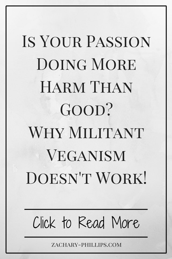 Is Your Passion Doing More Harm Than Good Why Militant Veganism Doesn't Work!