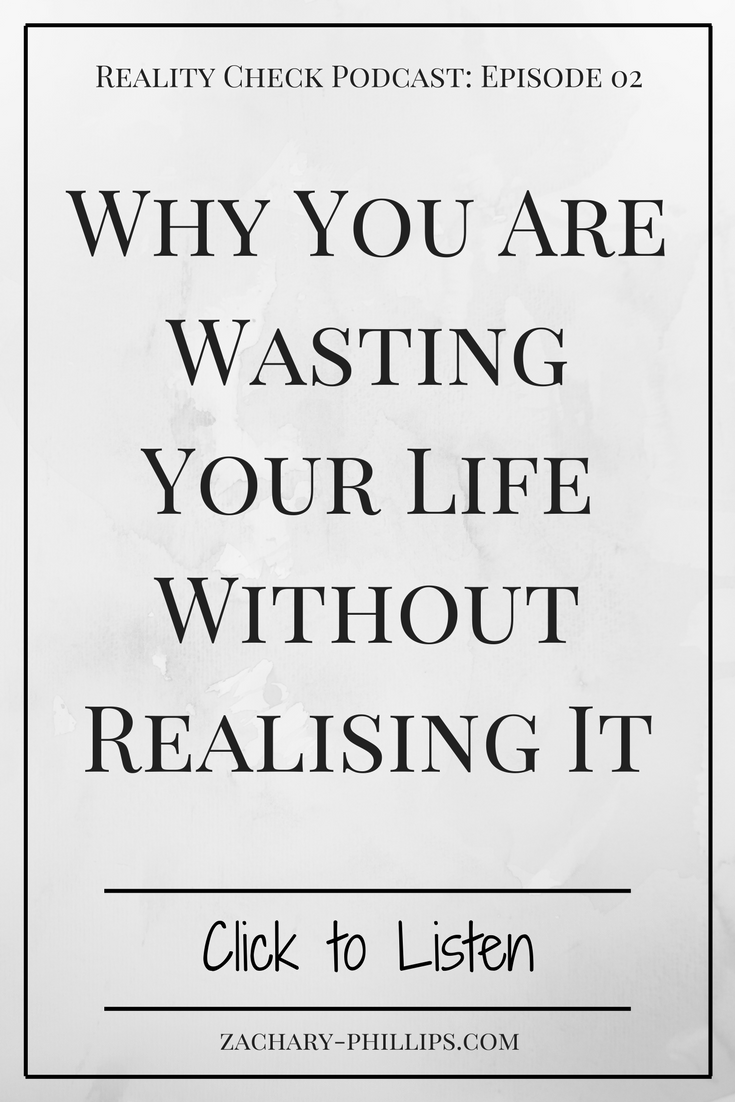 Why You Are Wasting Your Life Without Realising It