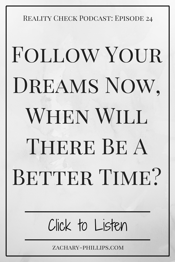 Follow Your Dreams Now, When Will There Be A Better Time - Pinterest