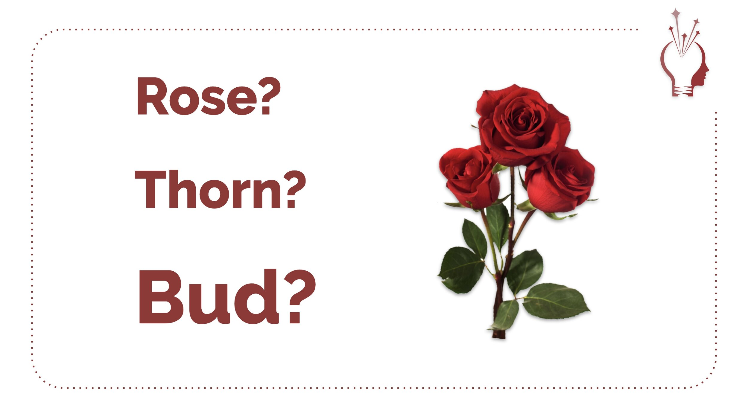 What's your rose, thorn, and bud this year? – Retrieval Practice