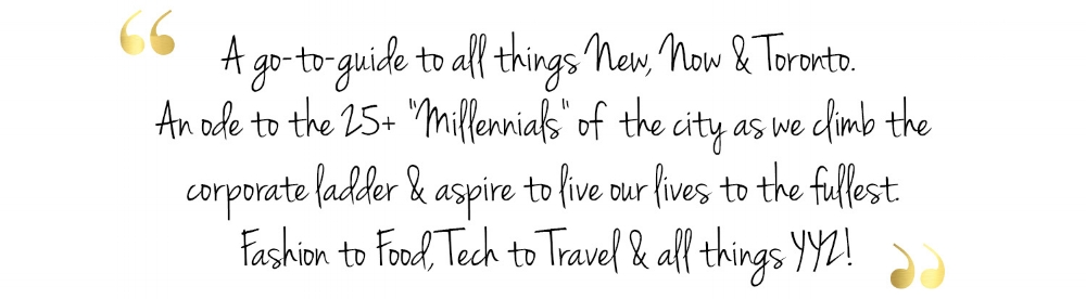 """GenerationYYZ Quote - About - A go-to-guide to all things New, Now & Toronto. An ode to the 25+ """"Millennials"""" of the city as we climb the corporate ladder & aspire to live our lives to the fullest. Fashion to Food, Tech to Travel & all things YYZ!GenerationYYZ, GenerationYYZ Blog, GenerationYYZ Lifestyle Blog, GenerationYYZ Toronto Blog, Toronto Blog, Toronto Lifestyle Blog, Ontario Blog, Ontario Lifestyle Blog, Canada Blog, Canada Lifestyle Blog, Lifestyle Blog, Toronto's Lifestyle Blog, Toronto Fashion Blog, Canada Fashion Blog, Fashion Blog, Toronto Health Blog, Canada Health Blog, Health Blog, Toronto Wellness Blog, Canada Wellness Blog, Wellness Blog, Toronto Food Blog, Canada Food Blog, Food Blog, Toronto Beauty Blog, Canada Beauty Blog, Beauty Blog, Toronto Blogger, Toronto Lifestyle Blogger, Toronto Fashion Blogger, Toronto Health Blogger, Toronto Wellness Blogger, Toronto Food Blogger, Toronto Beauty Blogger, Millennial Blog, Toronto Millennial Blog, Toronto's Best Blog, Best Blog in Toronto, Dyan Perry"""