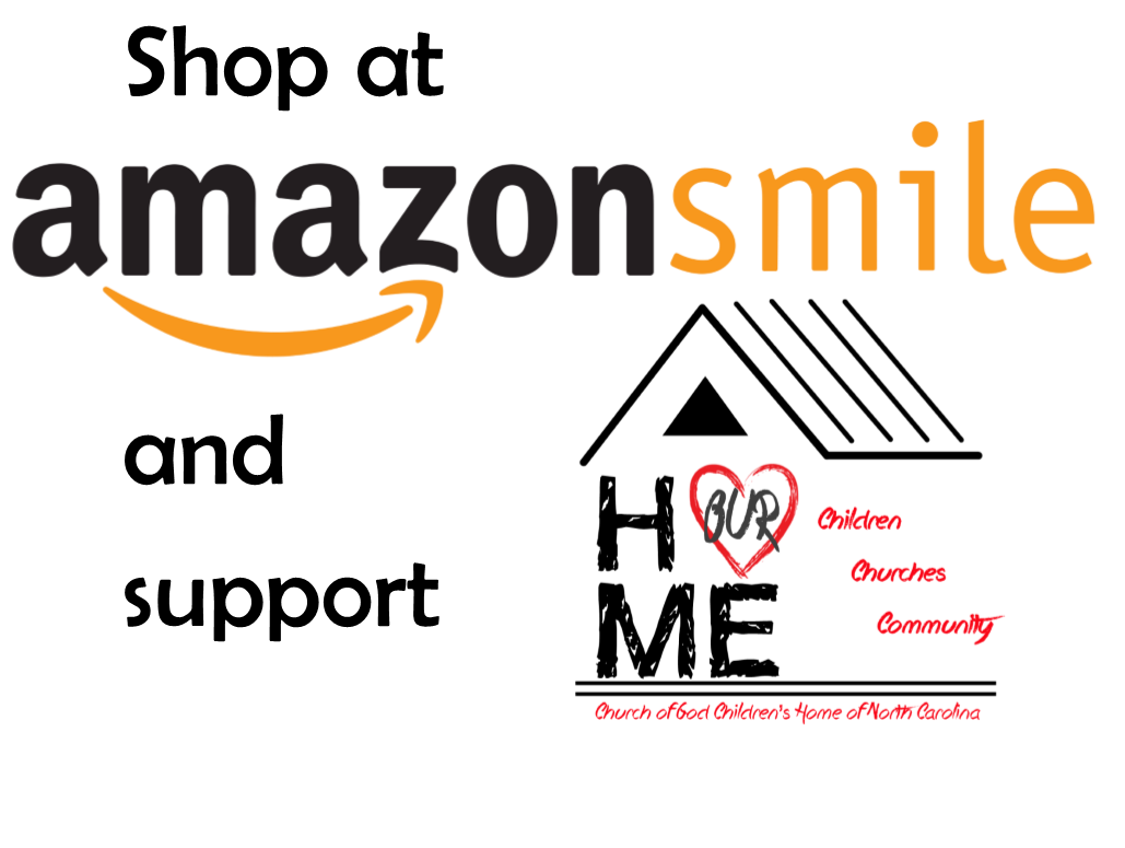 Your purchases on Amazon can help support our kids!  Click on the image above to shop through Amazon Smile and choose Church of God Children's Home of North Carolina as your charitable organization.  We will receive 0.5% of your purchase total.