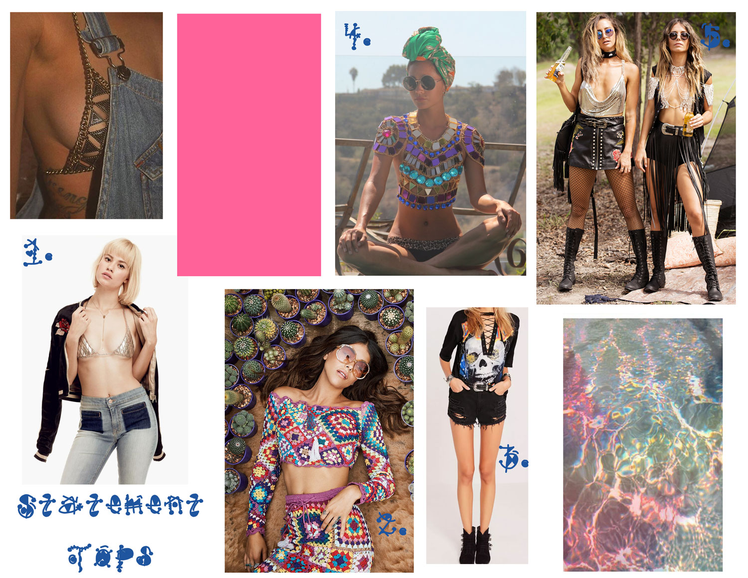 1. The Farrah Bra - Vanessa Mooney 2.  CARNABY CROCHET CROP TOP - Spell and Gypsy Collective, 3. Death Metal Skull Lace up T-shirt  -Missguided, 4. Lala Mirror Top  -We Koko, 5.  Ziggy Mesh Top -Grace Bijoux