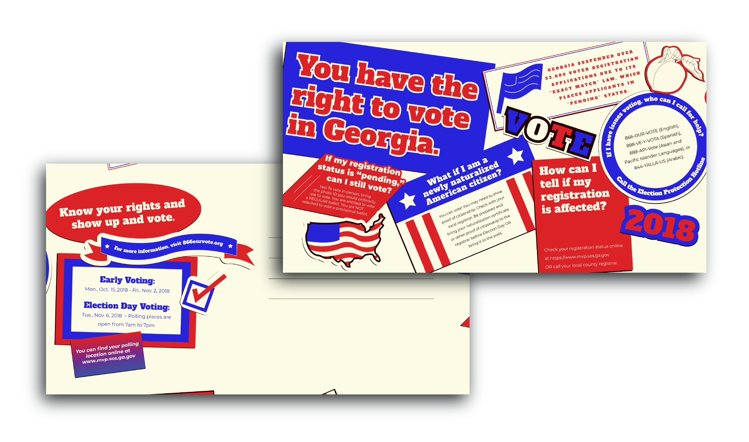 While freelancing, I got the opportunity to work with the Campaign Legal Center in order to fight against Voter Suppression. No matter which side of the political sphere you fall on, you should be confident in your ability to vote for the candidate you see fit. I created post cards that can be mailed out in the state of Georgia in order to inform voters on their rights.