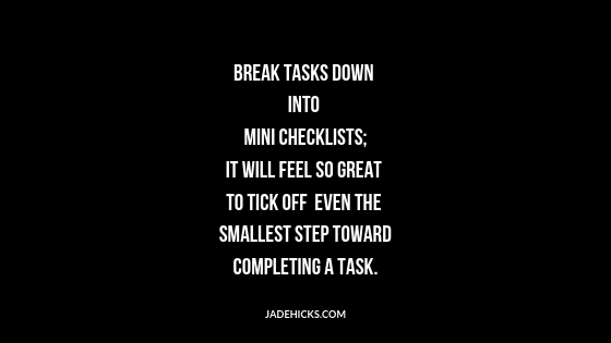 Break down tasks for more productivity and work life balance