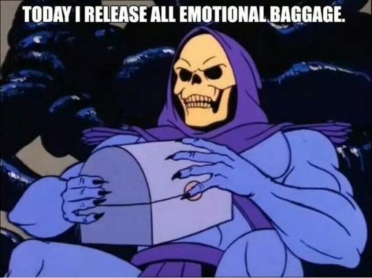 skelator release all emotional baggage meme.jpeg