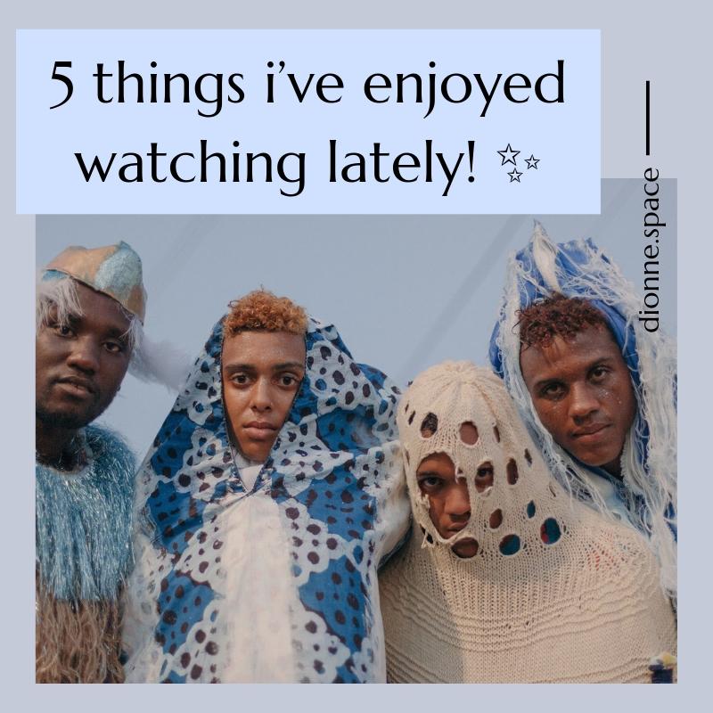 5 things i've enjoyed watching lately.jpg