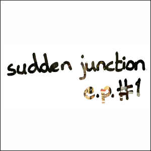 Sudden Junction EP  Produced, engineered and mastered by Myles Eastwood  Recorded at St Peter's, Notting Hill