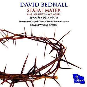 Jennifer Pike &Benenden Chapel Choir dir. Edward Whiting - David Bednall: Stabat Mater, Marian Suite, Ave Maria  (Regent Records, 2016)  Edited by Myles Eastwood