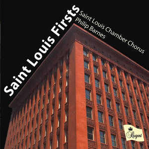 Saint Louis Chamber Chorus dir. Philip Barnes - Saint Louis Firsts  (Regent Records, 2016)  Edited by Myles Eastwood
