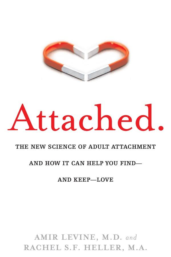 ATTACHED:he New Science of Adult Attachment and How It Can Help You Find--and Keep-- Love  Amir Levine & Rachel Heller