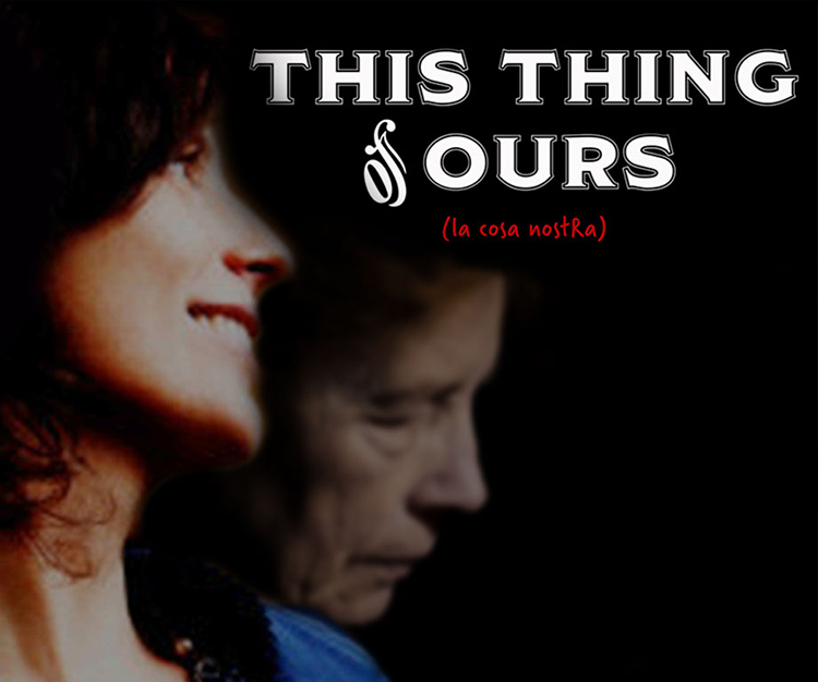 THIS THING OF OURS (LA COSA NOSTRA)