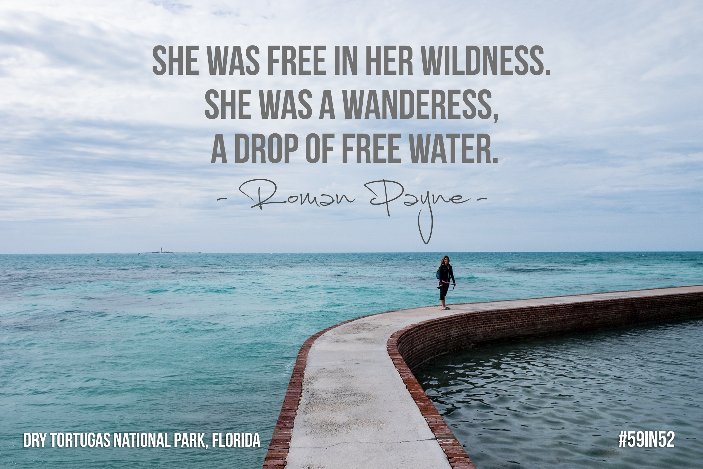 """She was free in her wildness. She was a wanderess, a drop of free water. She belonged to no man and to no city.""   —  Roman Payne  ( The Wanderess )"