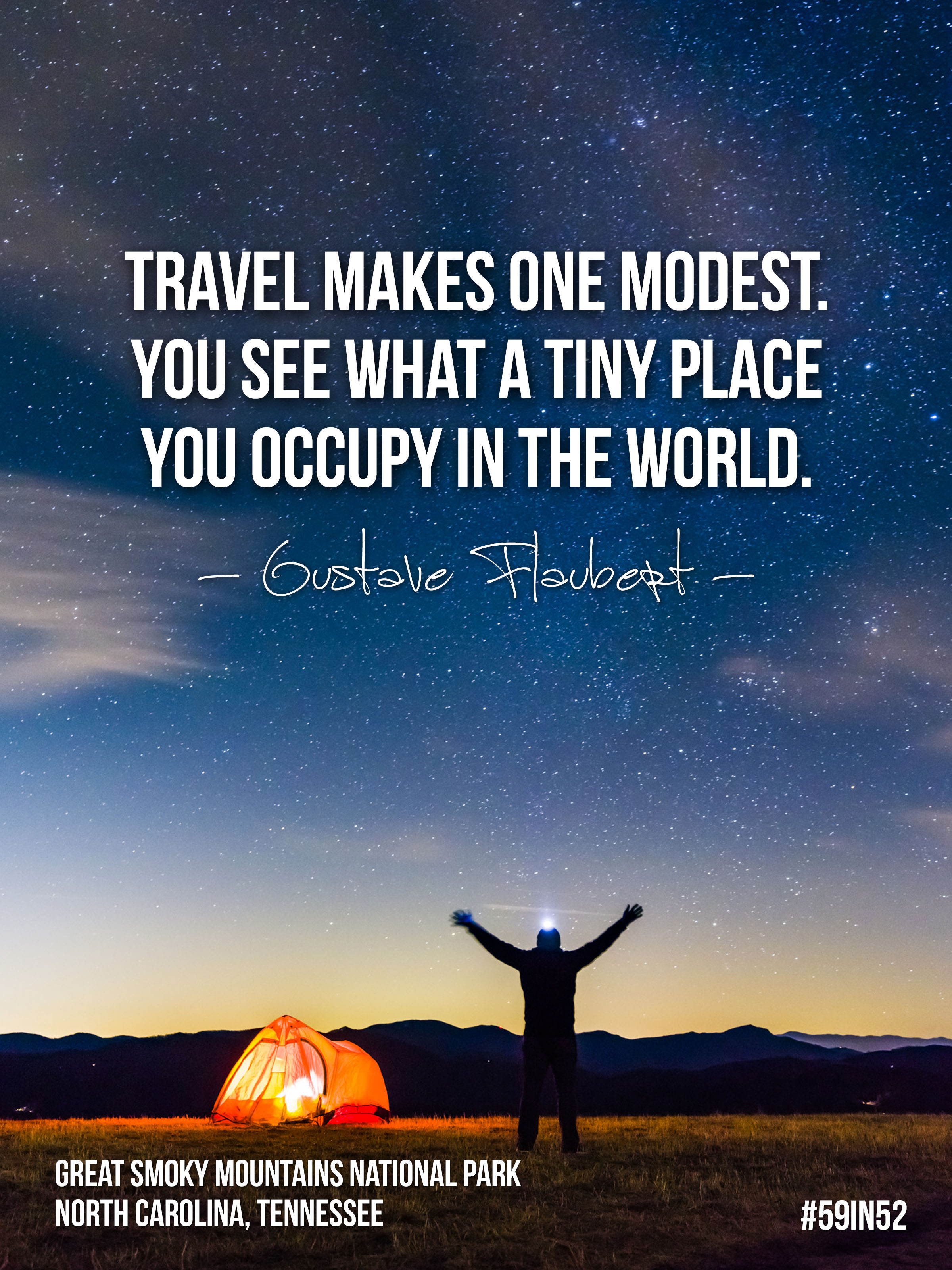 """Travel makes one modest.   You see what a tiny place you occupy in the world.' — Gustave Flaubert"