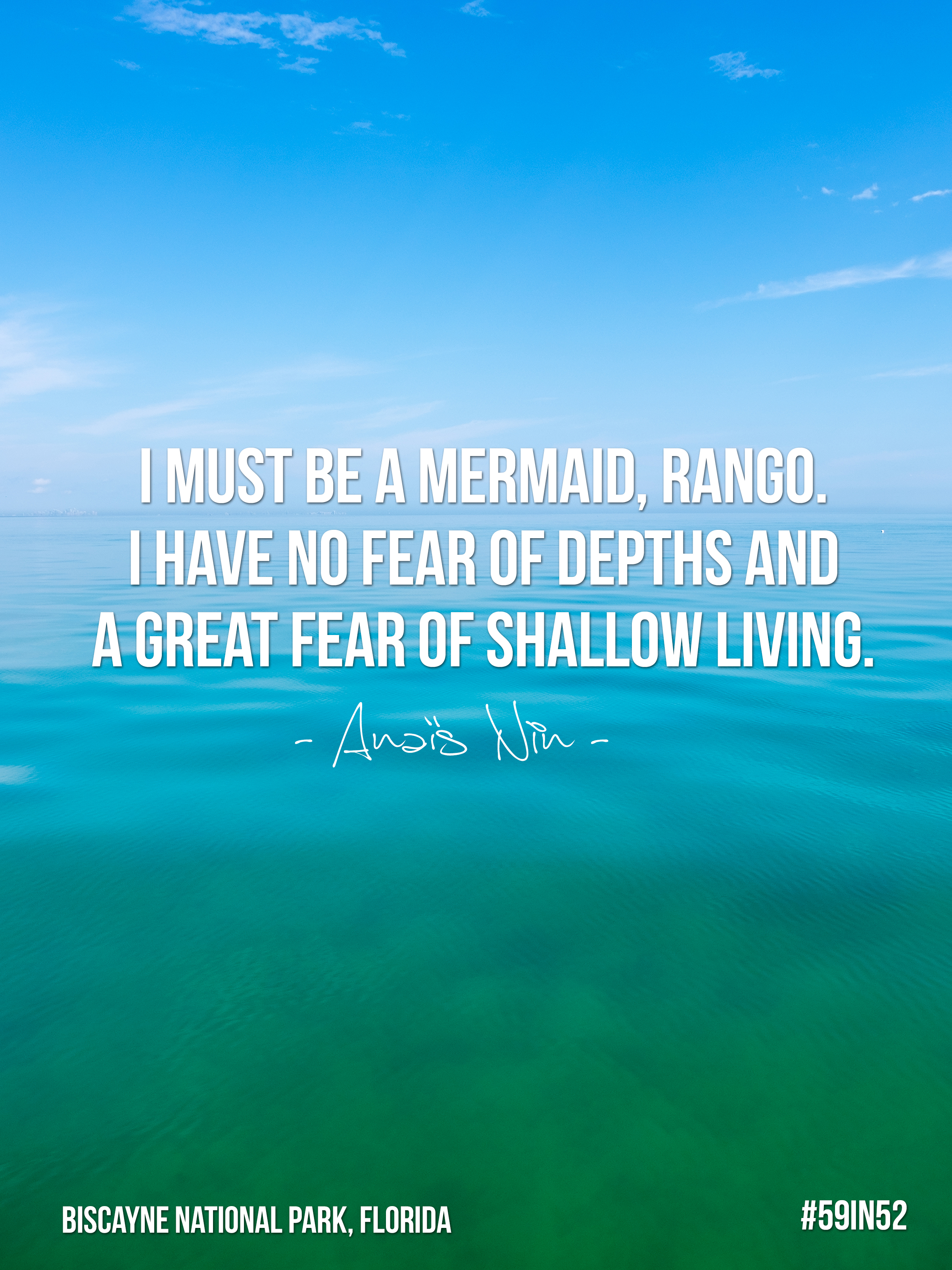 """  I must be a mermaid  ,   Rango  . I have no fear of depths and a great fear of shallow living."" - Anaïs Nin"
