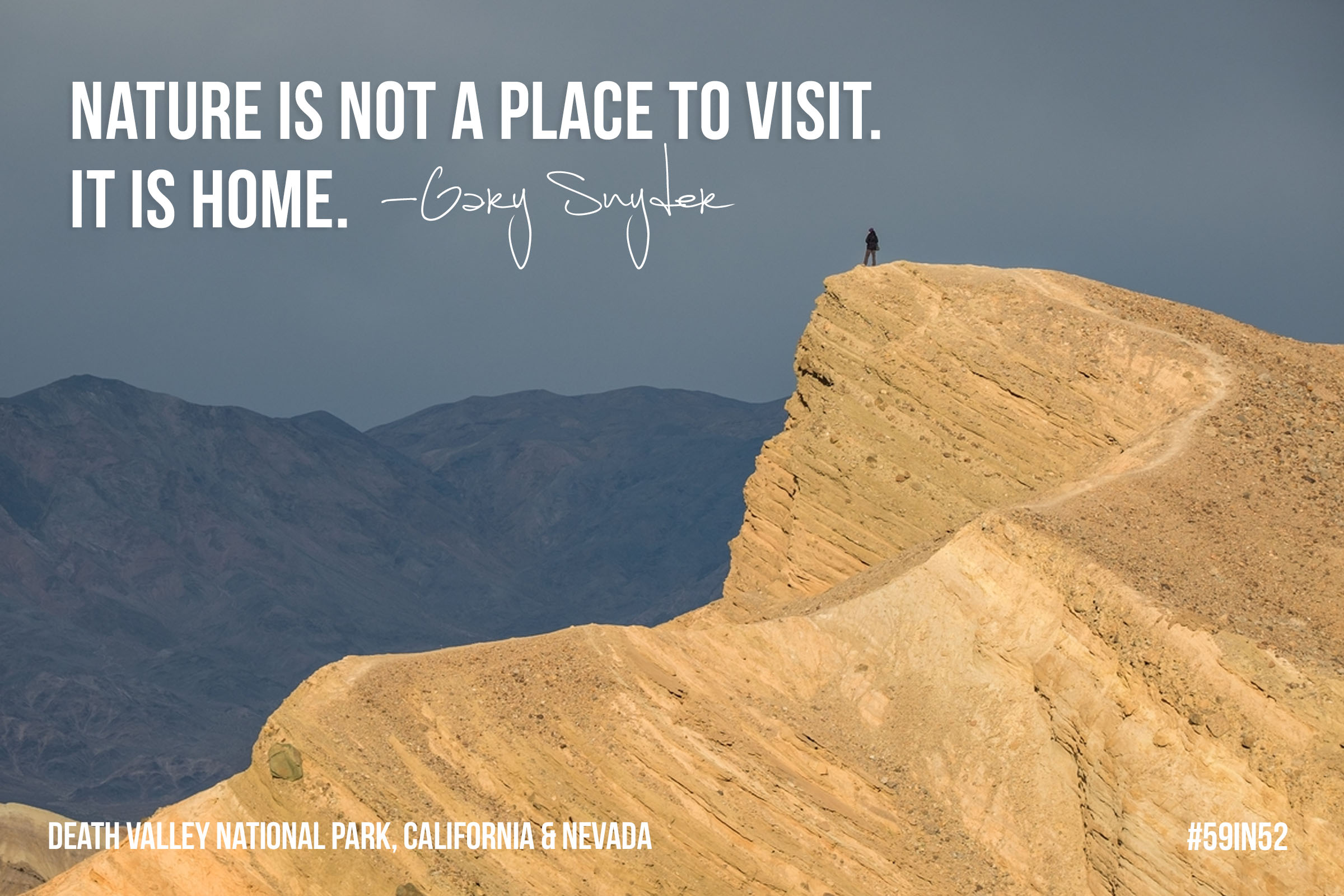 """Nature is not a place to visit. It is home.""  – Gary Snyder"