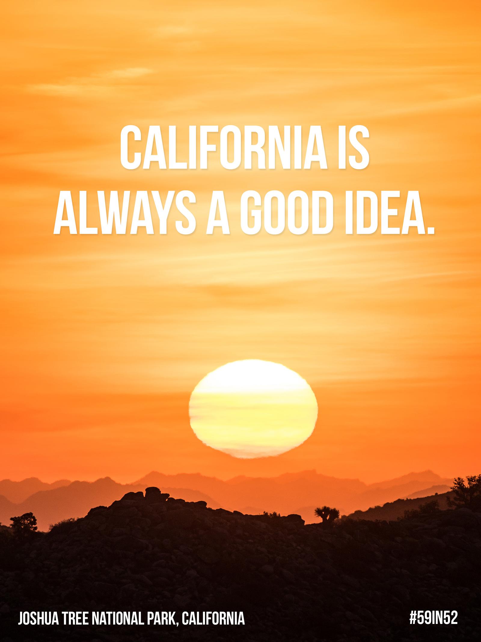 """California is always a good idea."""