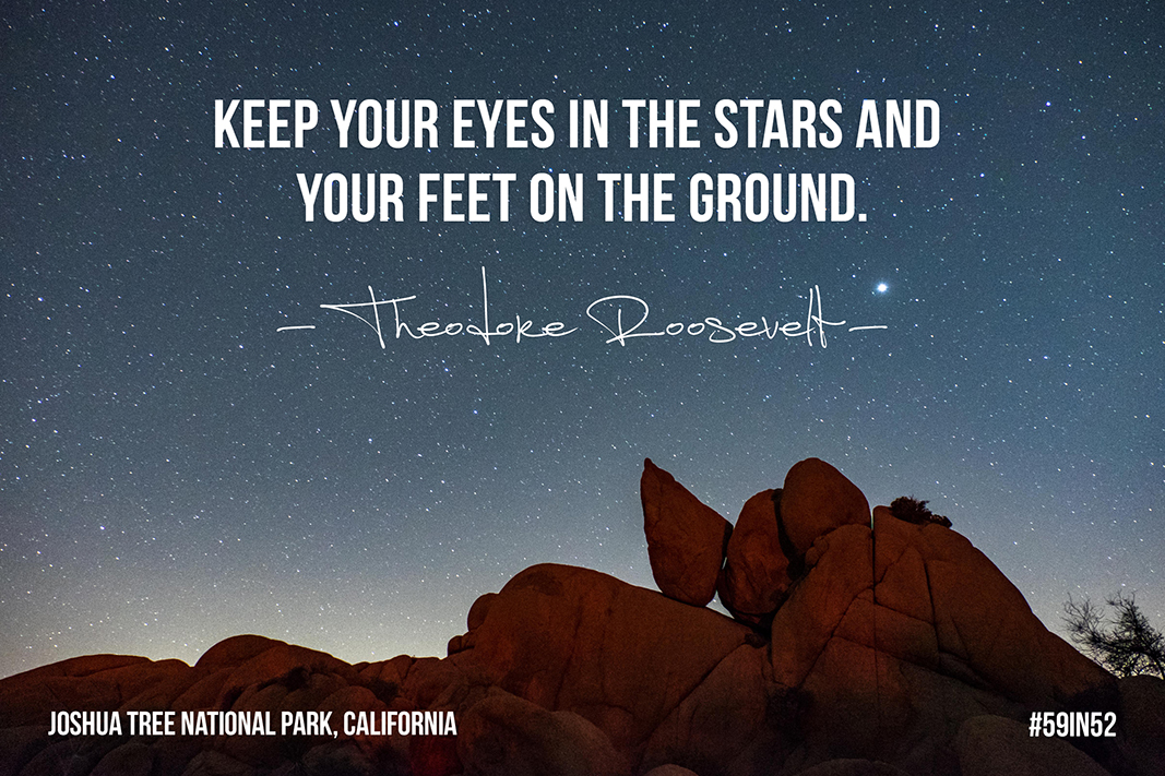"""""""Keep your eyes in the stars and your feet on the ground."""" –  Theodore Roosevelt"""