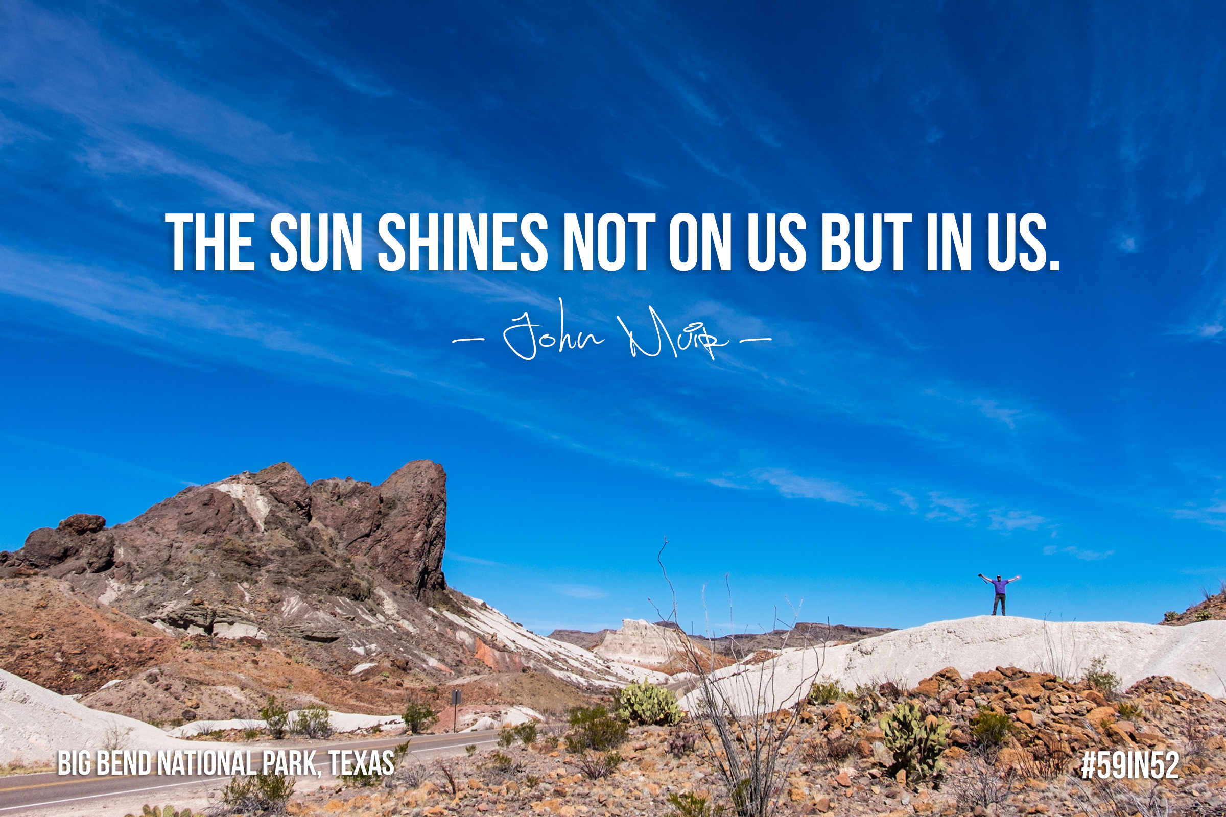 "The sun shines not on us but in us."" - John Muir"