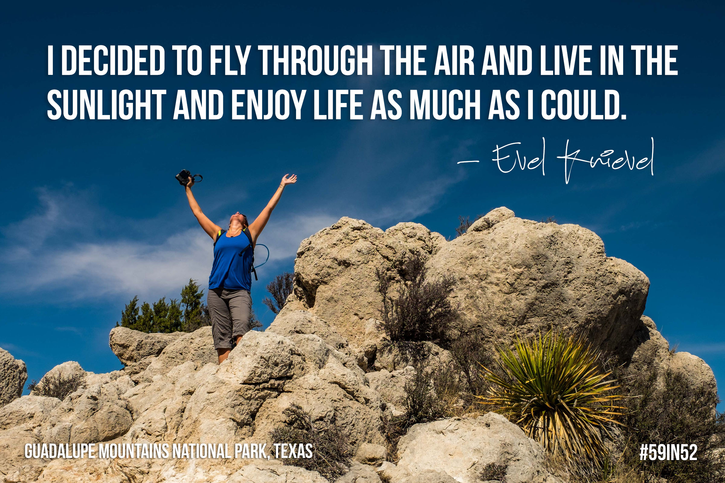 """I decided to fly through the air and live in the sunlight and enjoy life as much as I can."" - Evel Knievel"