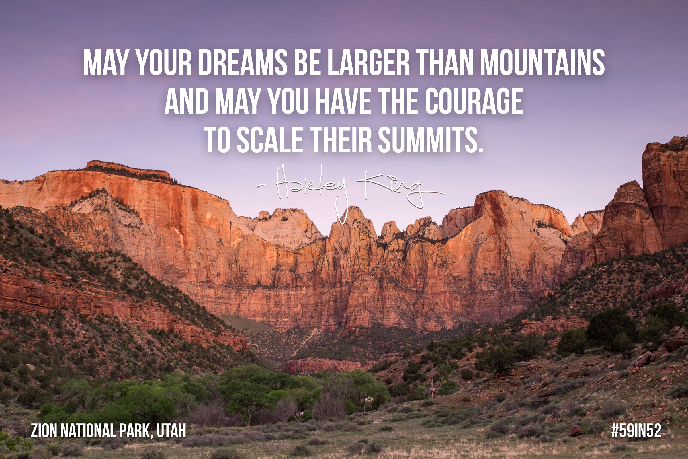 """May your dreams be larger than mountains and may you have the courage to scale their summits."" - Haley King"