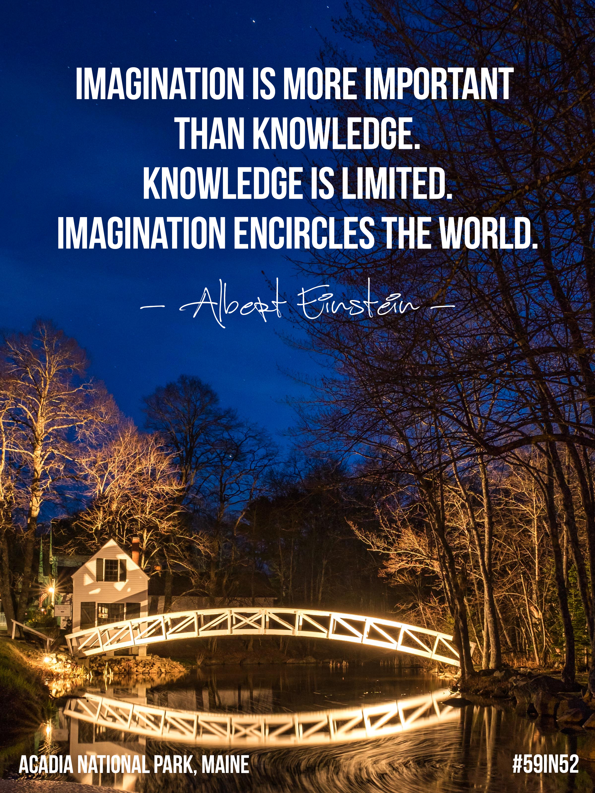 'Imagination is more important than knowledge. Knowledge is limited. Imagination encircles the world.' - Albert Einstein