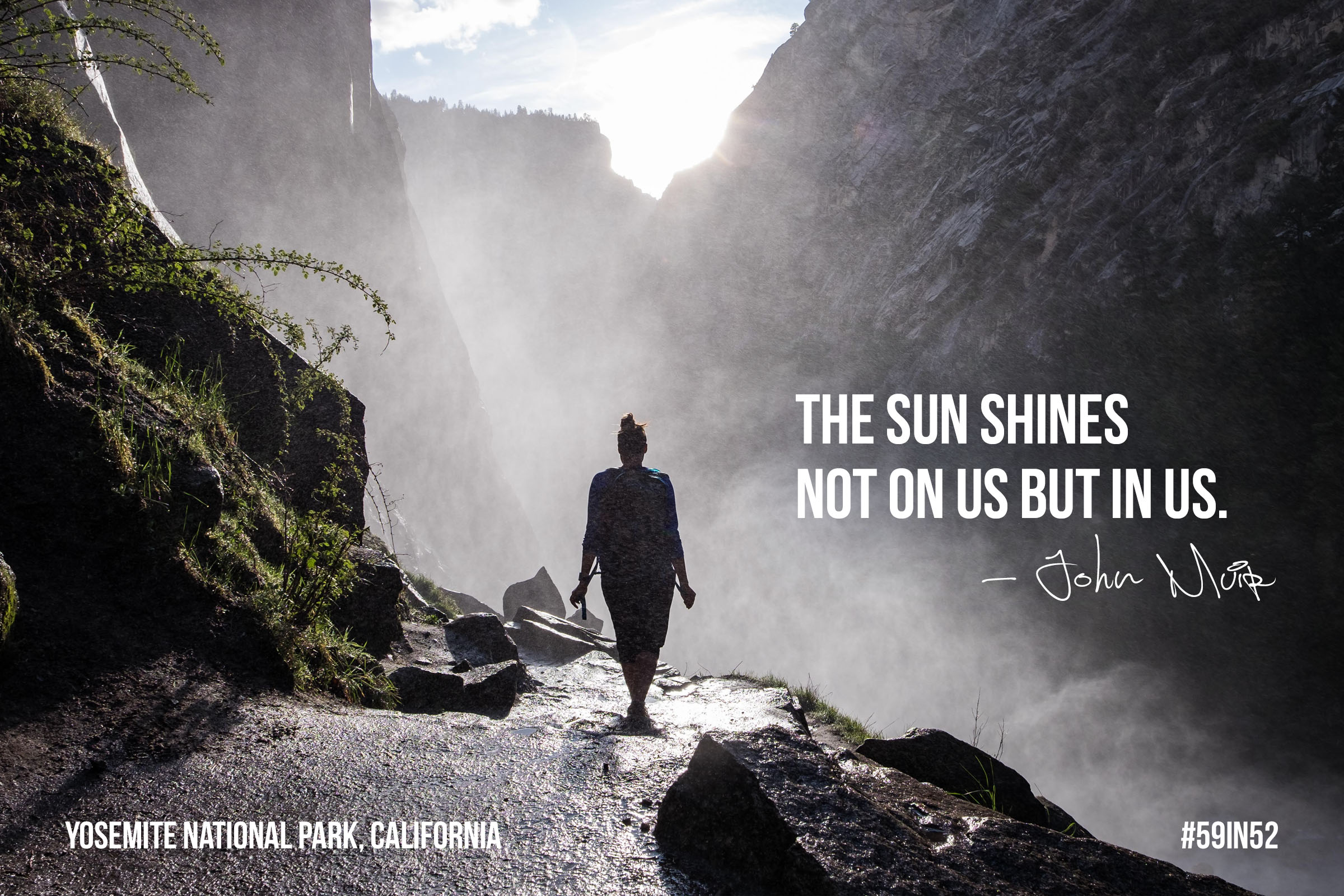 """The sun shines not on us but in us."" - John Muir"