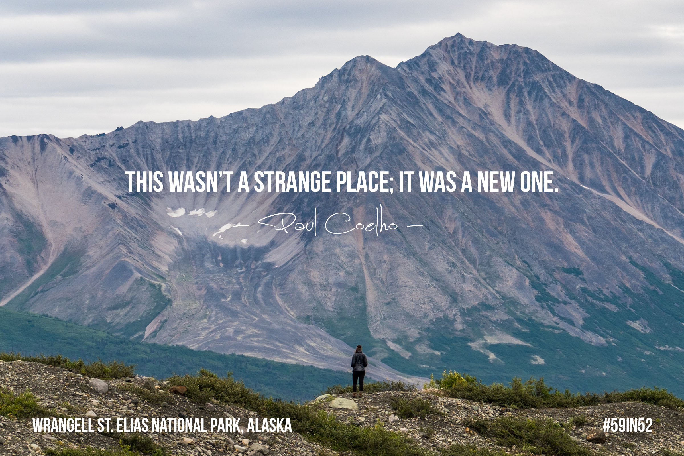 """This wasn't a strange place; it was a new one."" Paul Coelho"