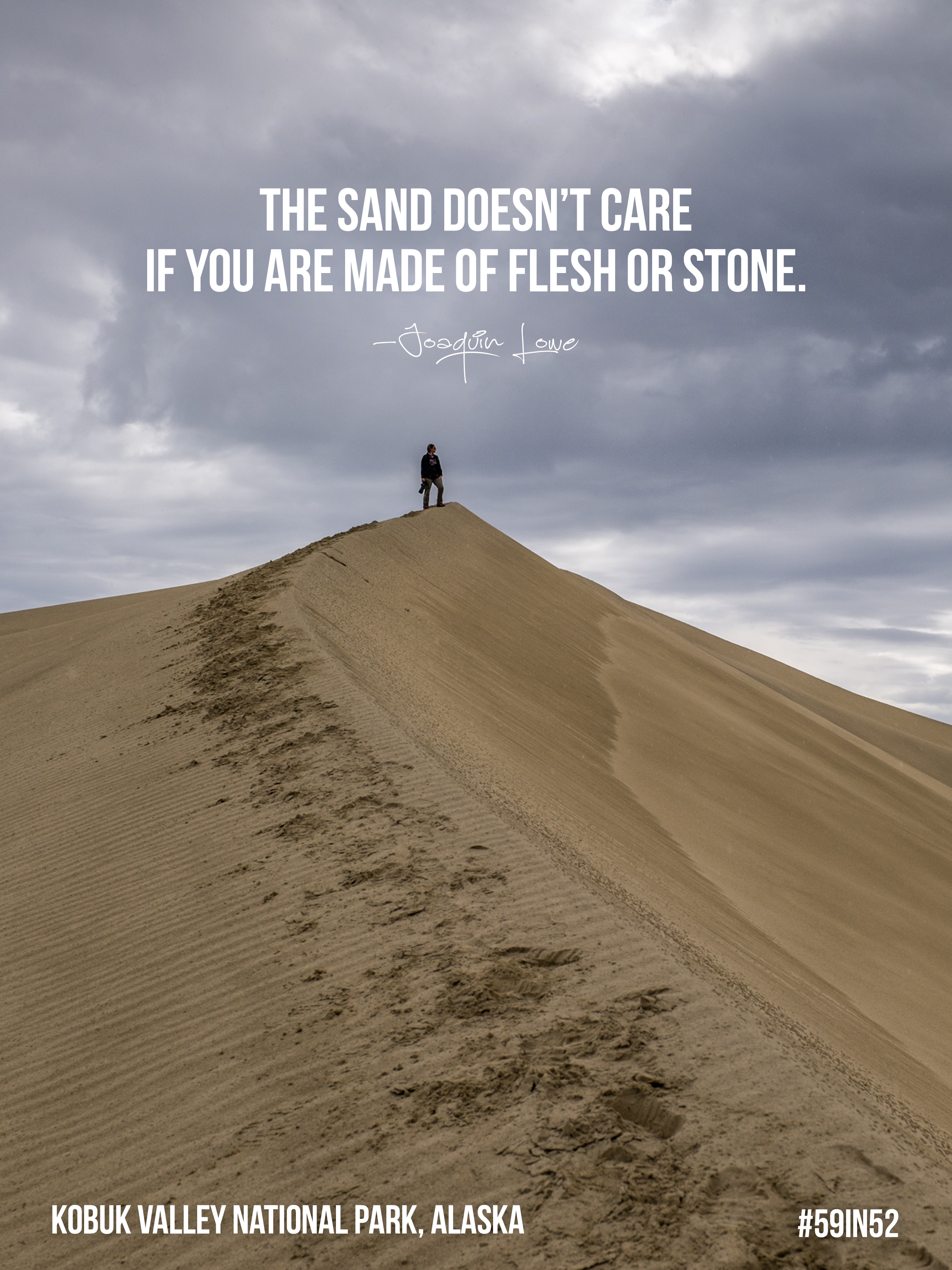 """""""The sand doesn't care if you are made of flesh or stone."""" - Joaquin Lowe"""