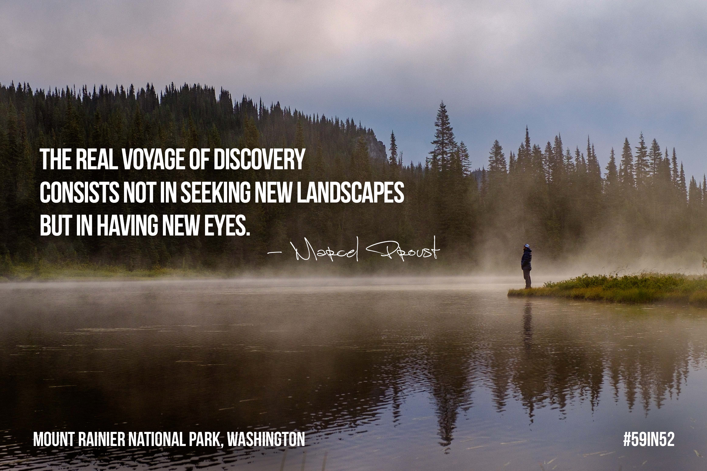 'The real voyage of discovery consists not in seeing new landscapes but in having new eyes.' - Marcel Proust