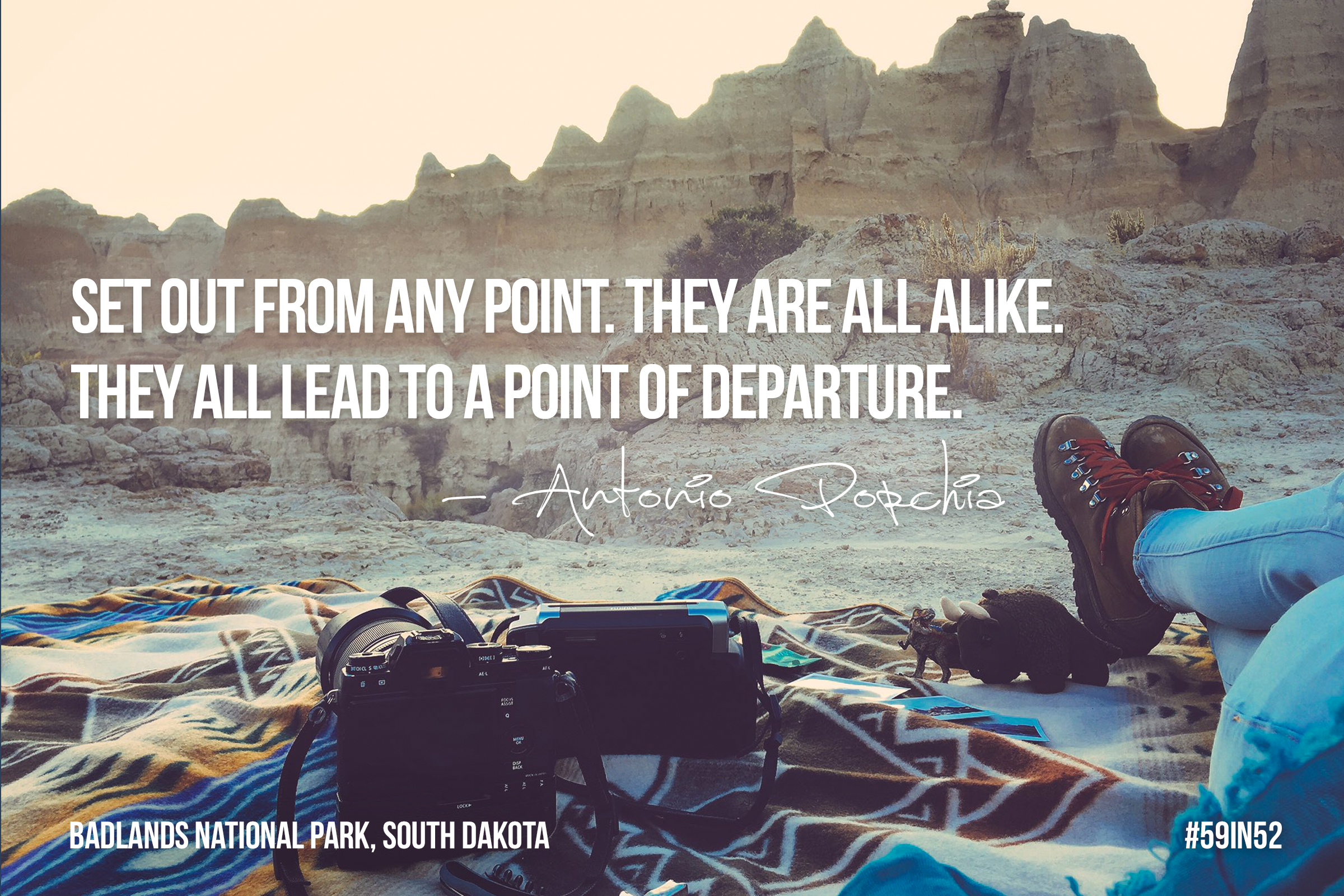 """Set out from any point, they are all alike. They all lead to a point of departure."" - Antonio Poschia"