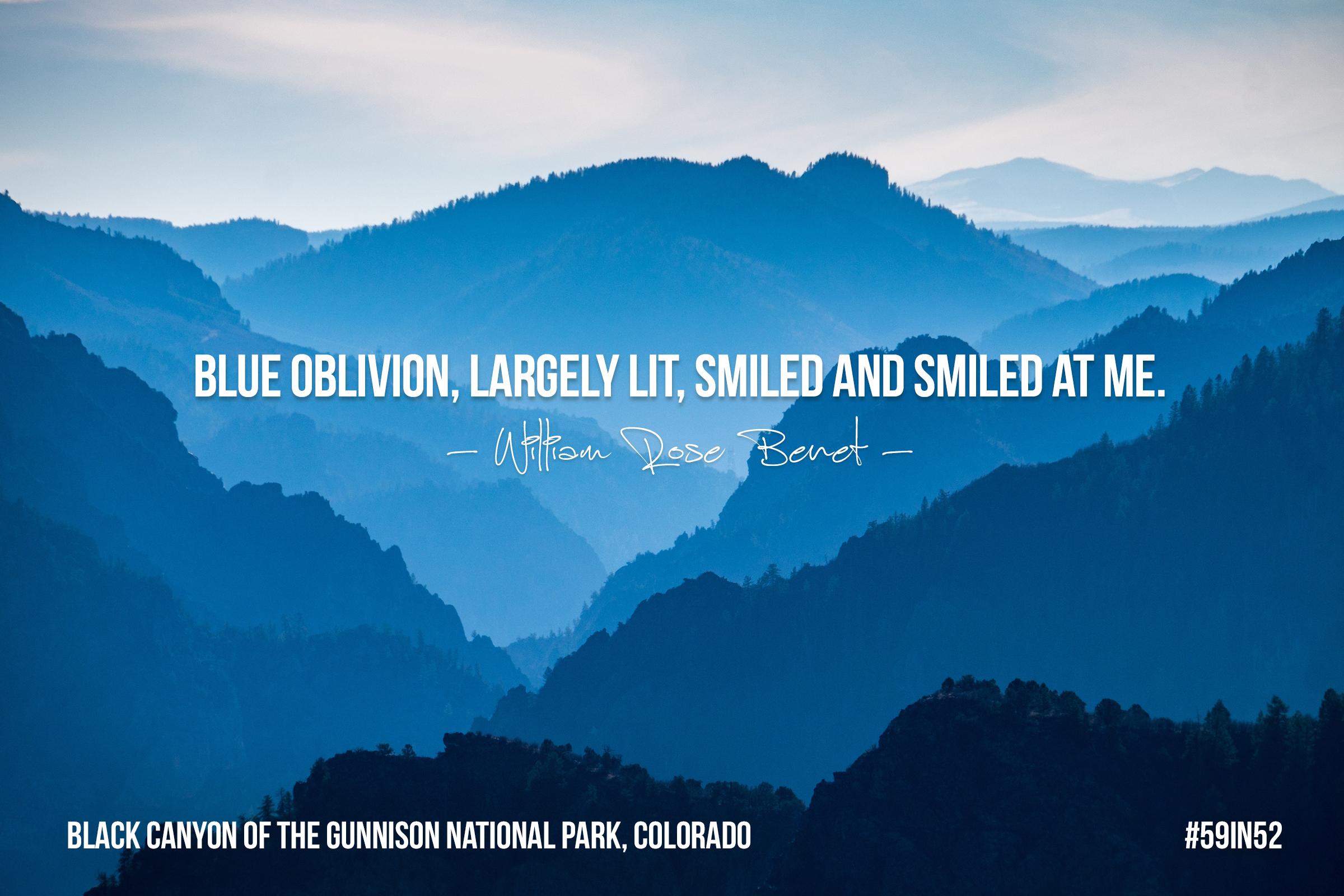 """Blue oblivion, largely lit, smiled and smiled at me."" -William Rose Benet"