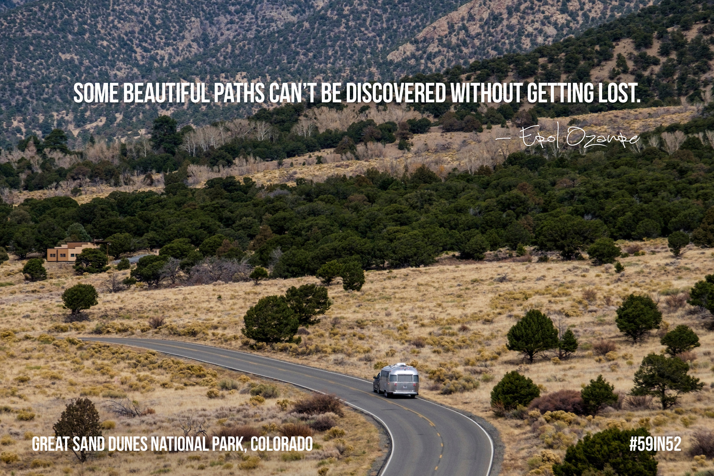 """Some beautiful paths can't be discovered without getting lost."" - Erol Ozanre"